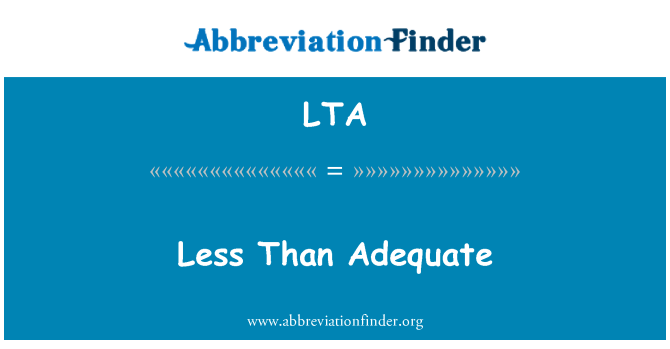 LTA: Less Than Adequate