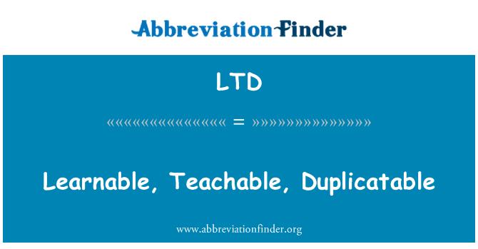 LTD: Learnable, Teachable, Duplicatable