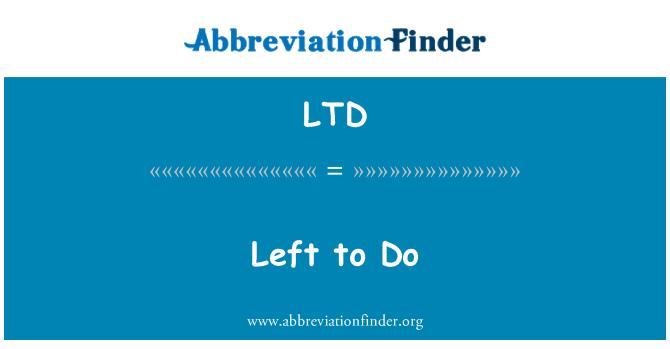 LTD: Left to Do