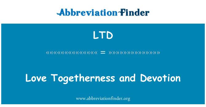 LTD: Love Togetherness and Devotion