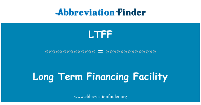LTFF: Long Term Financing Facility