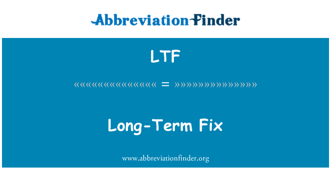 LTF: Long-Term Fix