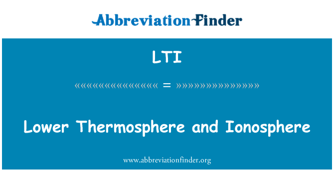 LTI: Lower Thermosphere and Ionosphere
