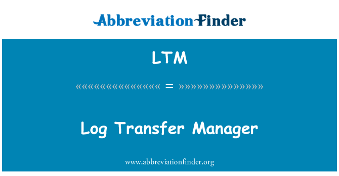 LTM: Log Transfer Manager