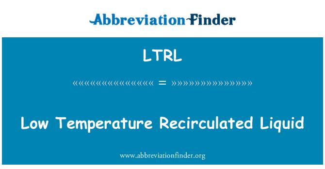 LTRL: Low Temperature Recirculated Liquid