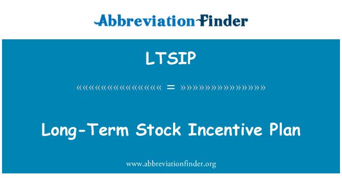 LTSIP: Long-Term Stock Incentive Plan