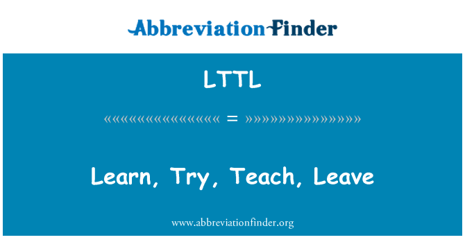 LTTL: Learn, Try, Teach, Leave