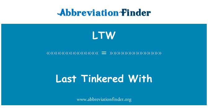 LTW: Last Tinkered With