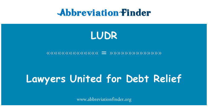 LUDR: Lawyers United for Debt Relief
