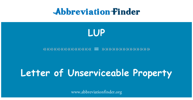 LUP: Letter of Unserviceable Property