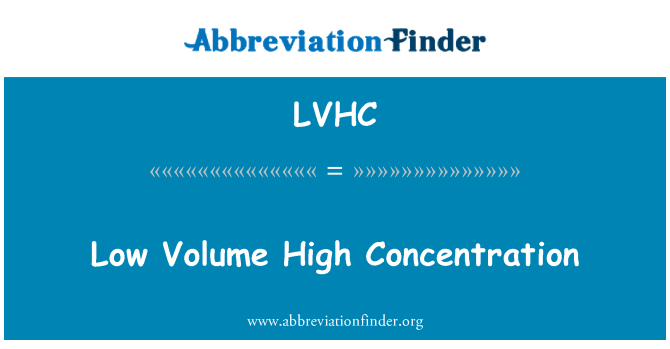 LVHC: Low Volume High Concentration