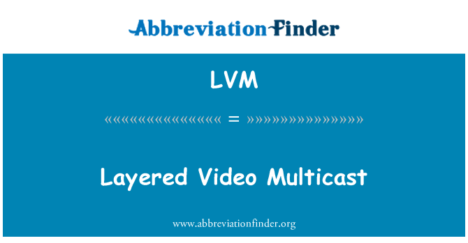 LVM: Layered Video Multicast