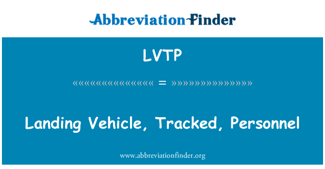 LVTP: Landing Vehicle, Tracked, Personnel