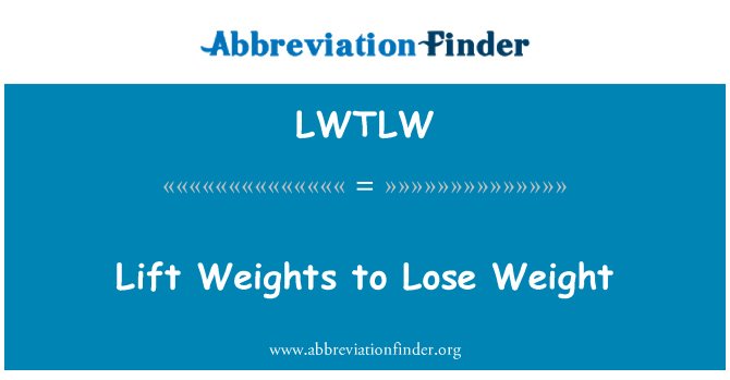 LWTLW: Lift Weights to Lose Weight