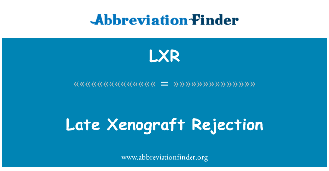 LXR: Late Xenograft Rejection