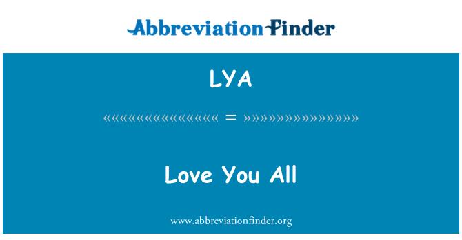 LYA: Love You All