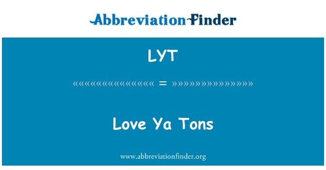 LYT: Love Ya Tons