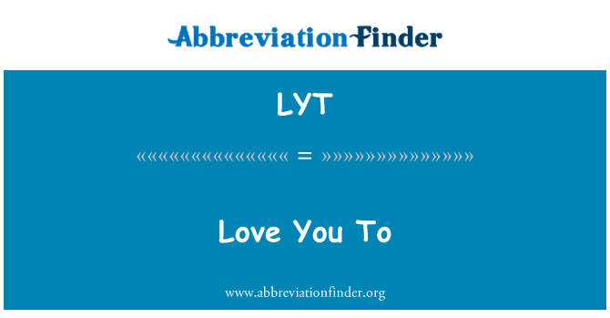 LYT: Love You To