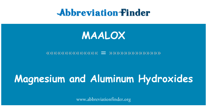 MAALOX: Magnesium and Aluminum Hydroxides