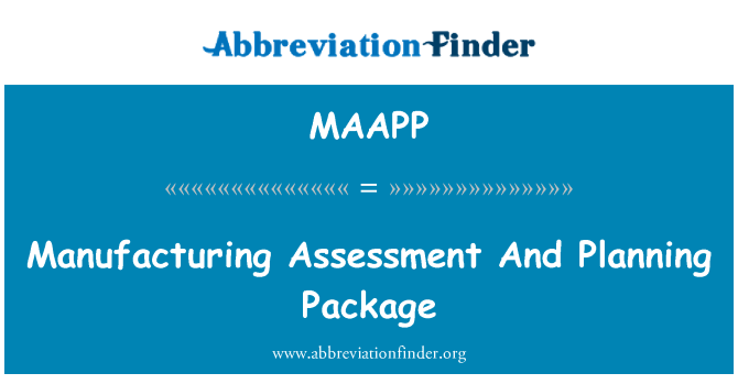 MAAPP: Manufacturing Assessment And Planning Package