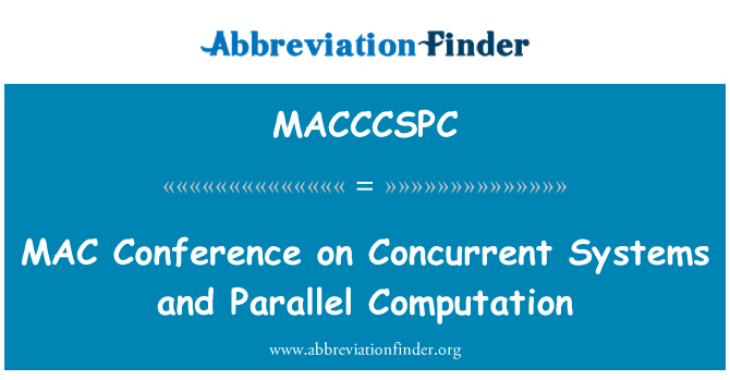 MACCCSPC: MAC Conference on Concurrent Systems and Parallel Computation