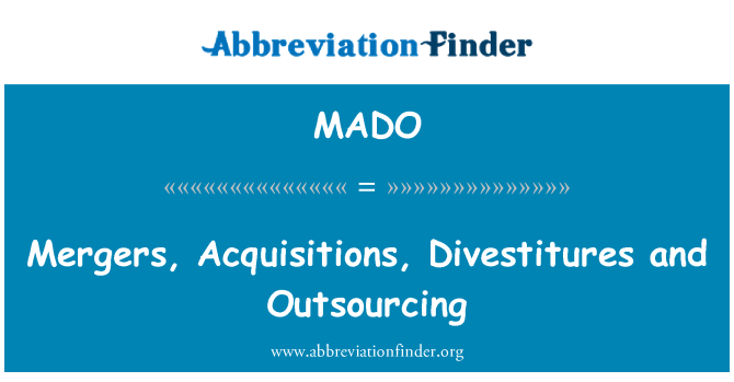 MADO: Mergers, Acquisitions, Divestitures and Outsourcing
