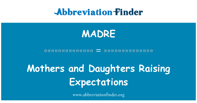 MADRE: Mothers and Daughters Raising Expectations