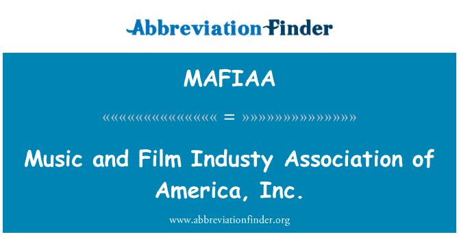 MAFIAA: Music and Film Industy Association of America, Inc.