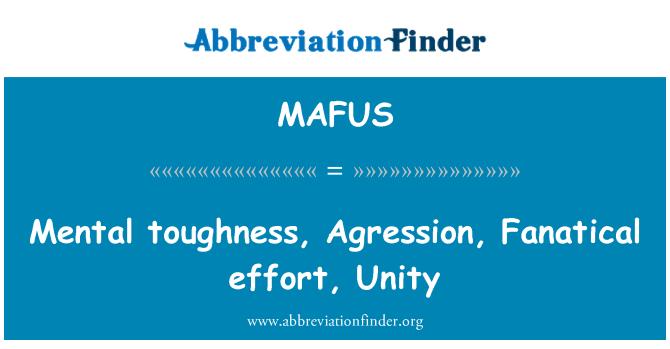 MAFUS: Zihinsel tokluk, saldırganlık, fanatik çaba, birlik