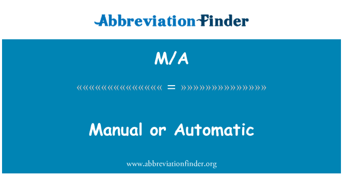 M/A: Manual or Automatic