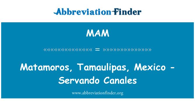 MAM: Matamoros, Tamaulipas, Mexico - Servando Canales