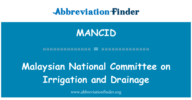 MANCID: Malaysian National Committee on Irrigation and Drainage