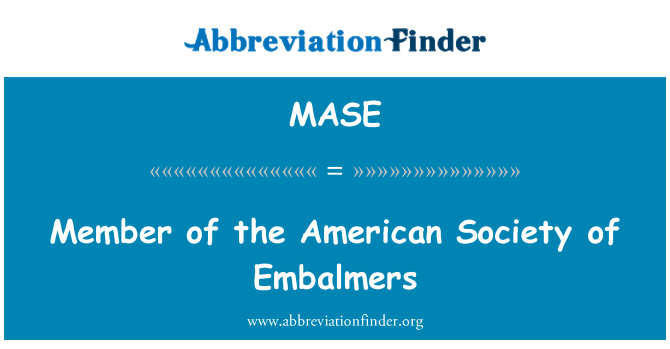 MASE: Member of the American Society of Embalmers