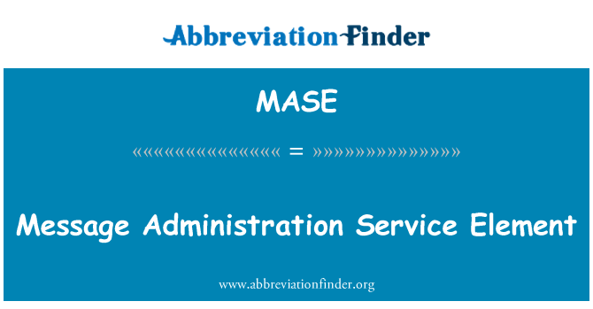 MASE: Message Administration Service Element