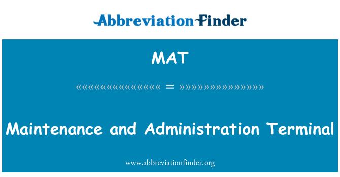 MAT: Maintenance and Administration Terminal