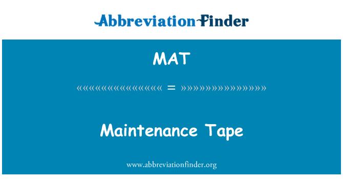 MAT: Maintenance Tape