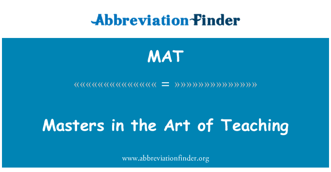 MAT: Masters in the Art of Teaching