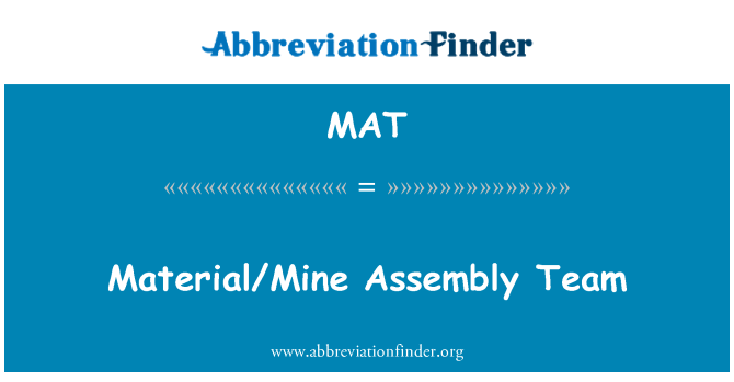 MAT: Material/Mine Assembly Team