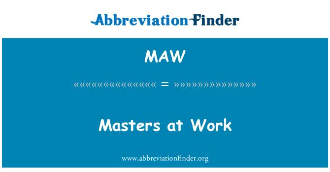 MAW: Masters at Work