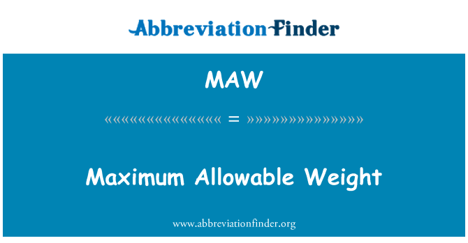 MAW: Maximum Allowable Weight