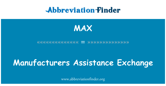 MAX: Manufacturers Assistance Exchange