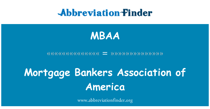 MBAA: Mortgage Bankers Association of America