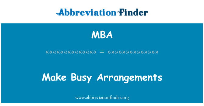 MBA: Make Busy Arrangements