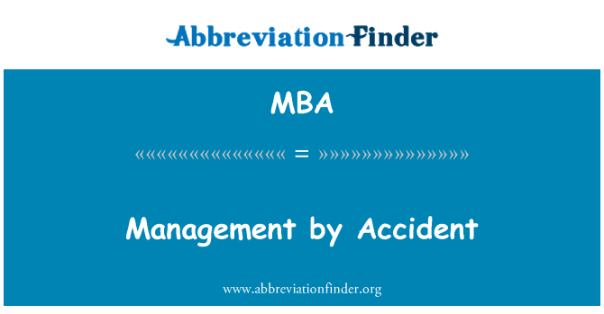 MBA: Management by Accident