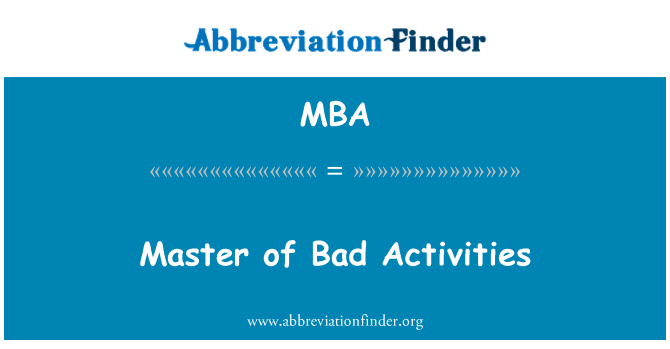 MBA: Master of Bad Activities