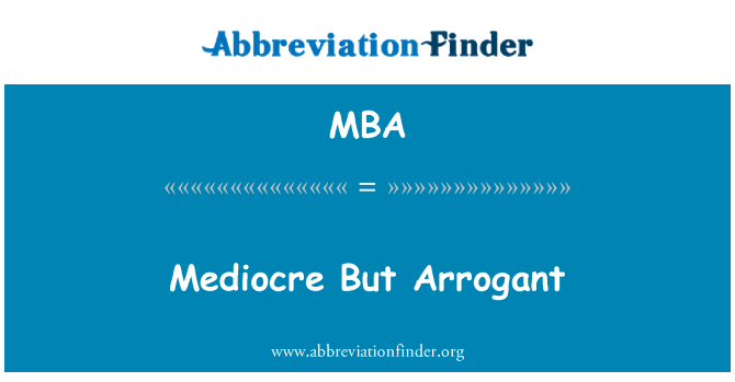 MBA: Mediocre But Arrogant