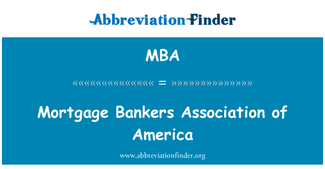 MBA: Mortgage Bankers Association of America