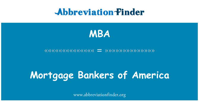 MBA: Mortgage Bankers of America