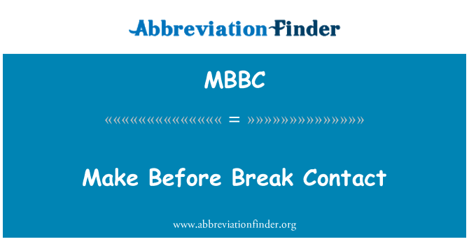 MBBC: Make Before Break Contact