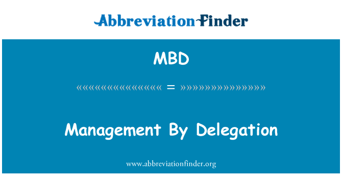 MBD: Management By Delegation